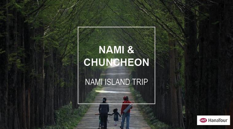Hanatour - Nami & Chuncheon